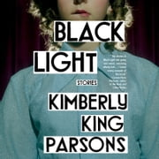 Black Light - Stories audiobook by Kimberly King Parsons