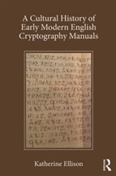 A Cultural History of Early Modern English Cryptography Manuals ebook by Katherine Ellison