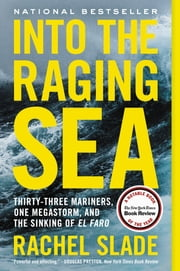 Into the Raging Sea - Thirty-Three Mariners, One Megastorm, and the Sinking of El Faro 電子書 by Rachel Slade