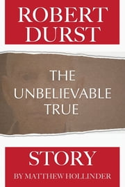 Robert Durst: The Unbelievable True Story ebook by Matthew Hollinder