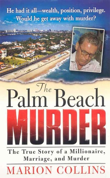 The Palm Beach Murder - The True Story of a Millionaire, Marriage and Murder ebook by Marion Collins