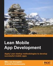 Lean Mobile App Development ebook by Mike van Drongelen, Aravind Krishnaswamy