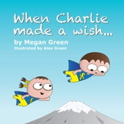 When Charlie made a wish... ebook by Megan Green