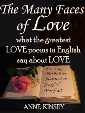 The Many Faces of Love - What the Greatest Love Poems in English Say About Love ebook by Anne Kinsey