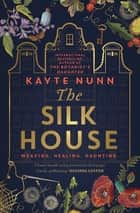 The Silk House ebook by Kayte Nunn