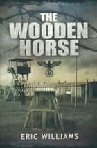 The Wooden Horse eBook by Eric Williams