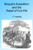 Boquet's Expedition and The Relief of Fort Pitt, Illustrated ebook by J T Headley
