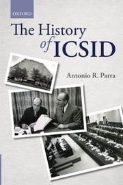 The History of ICSID ebook by Antonio R. Parra