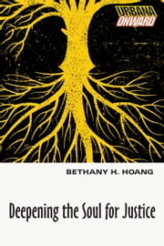 Deepening the Soul for Justice ebook by Bethany H. Hoang