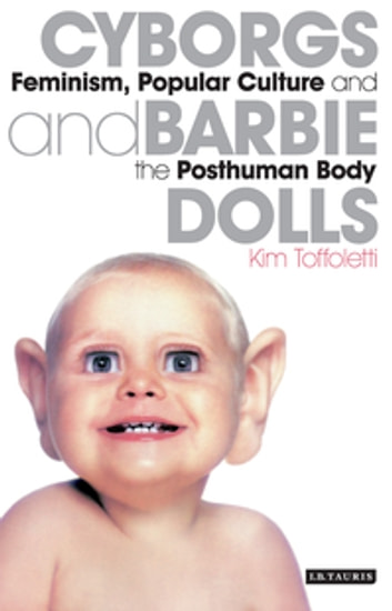 Cyborgs and barbie dolls ebook by kim toffoletti 9780857731784 cyborgs and barbie dolls feminism popular culture and the posthuman body ebook by kim fandeluxe Image collections