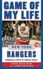 Game of My Life New York Rangers - Memorable Stories of Rangers Hockey eBook by John Halligan, John Kreiser
