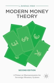 Modern Money Theory - A Primer on Macroeconomics for Sovereign Monetary Systems ebook by L. Randall Wray