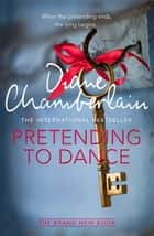 Pretending to Dance ebook by Diane Chamberlain