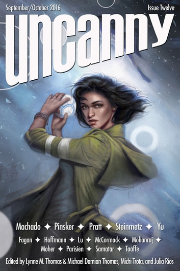 Uncanny Magazine Issue 12 - September/October 2016 ebook by Lynne M. Thomas,Michael Damian Thomas,Carmen Maria Machado,Tim Pratt,Sarah Pinsker,E. Lily Yu,Ferrett Steinmetz,Sofia Samatar,Mary Anne Mohanraj,Una McCormack