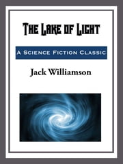 The Lake of Light ebook by Jack Williamson