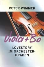 VIOLA + BO - Lovestory im Orchestergraben ebook by Peter Wimmer