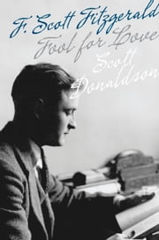 Fool for Love - F. Scott Fitzgerald ebook by Scott Donaldson