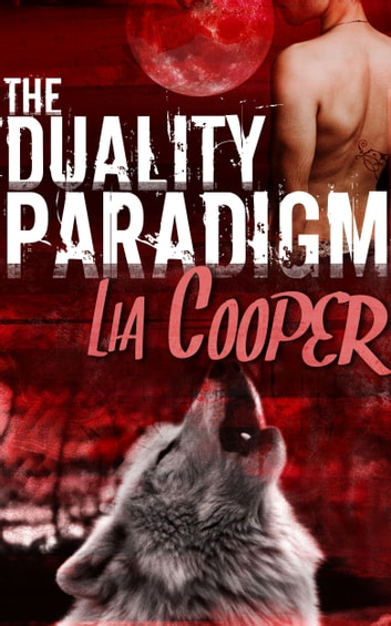The Duality Paradigm (Blood & Bone Book One) ebook by Lia Cooper