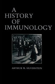 A History of Immunology ebook by Silverstein, Arthur M.