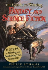The Guide to Writing Fantasy and Science Fiction: 6 Steps to Writing and Publishing Your Bestseller! ebook by Philip Athans,R.A. Salvatore