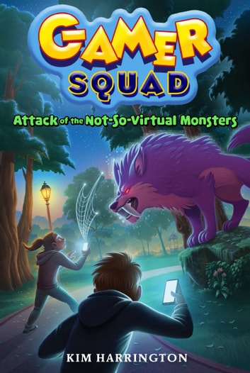 Attack of the Not-So-Virtual Monsters (Gamer Squad 1) ebook by Kim Harrington