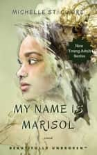 My Name is Marisol ebook by Michelle St. Claire