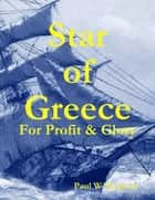 Star of Greece - For Profit & Glory ebook by Paul W Simpson