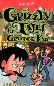 Grizzly Tales for Gruesome Kids ebook by Jamie Rix
