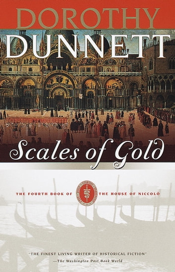 Scales of Gold - Book Four of the House of Niccolo ebook by Dorothy Dunnett