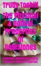 The Physical & Optical Properties of Gemstones - Gemstone Identification Using Physical & Optical Properties ebook by Trudy Toohill