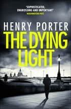 The Dying Light - Terrifyingly plausible surveillance thriller from an espionage master ebook by