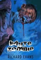 White Zombie ebook by Richard Evans