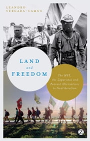 Land and Freedom - The MST, the Zapatistas and Peasant Alternatives to Neoliberalism ebook by Leandro Vergara-Camus