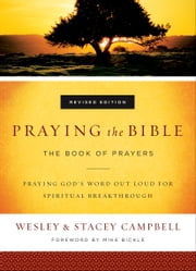 Praying the Bible - The Book of Prayers ebook by Wesley Campbell,Stacey Campbell,Mike Bickle