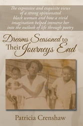 Dreams Seasoned to Their Journeys End ebook by Patricia Crenshaw
