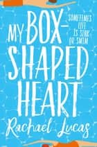 My Box-Shaped Heart eBook by Rachael Lucas