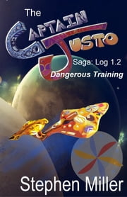 Captain Justo Saga, Captain Justo From the Planet Is Log 1.2: Dangerous Training ebook by Stephen Miller