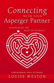 Connecting With Your Asperger Partner - Negotiating the Maze of Intimacy ebook by Louise Weston