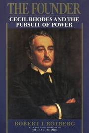 The Founder:Cecil Rhodes and the Pursuit of Power ebook by Robert I. Rotberg