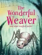 The Wonderful Weaver ebook by Miles Kelly