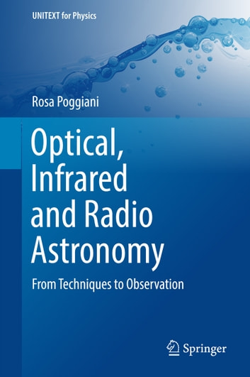 Optical, Infrared and Radio Astronomy - From Techniques to Observation ebook by Rosa Poggiani