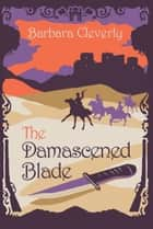The Damascened Blade ebook by Barbara Cleverly