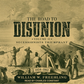 The Road to Disunion - Volume II: Secessionists Triumphant, 1854-1861 audiobook by William W. Freehling