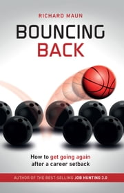 Bouncing Back - How to get going again after a career setback ebook by Richard Maun
