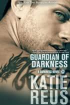 Guardian of Darkness ebook by Katie Reus