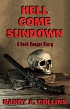 Hell Come Sundown - A Dark Ranger Story ebook by Nancy A. Collins