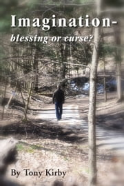 Imagination: blessing or curse? ebook by Tony Kirby