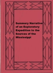 Summary Narrative of an Exploratory Expedition to the Sources of the Mississippi ebook by Henry Rowe Schoolcraft