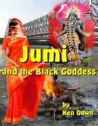 Jumi and the Black Goddess ebook by Ken Down