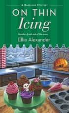 On Thin Icing - A Bakeshop Mystery ekitaplar by Ellie Alexander